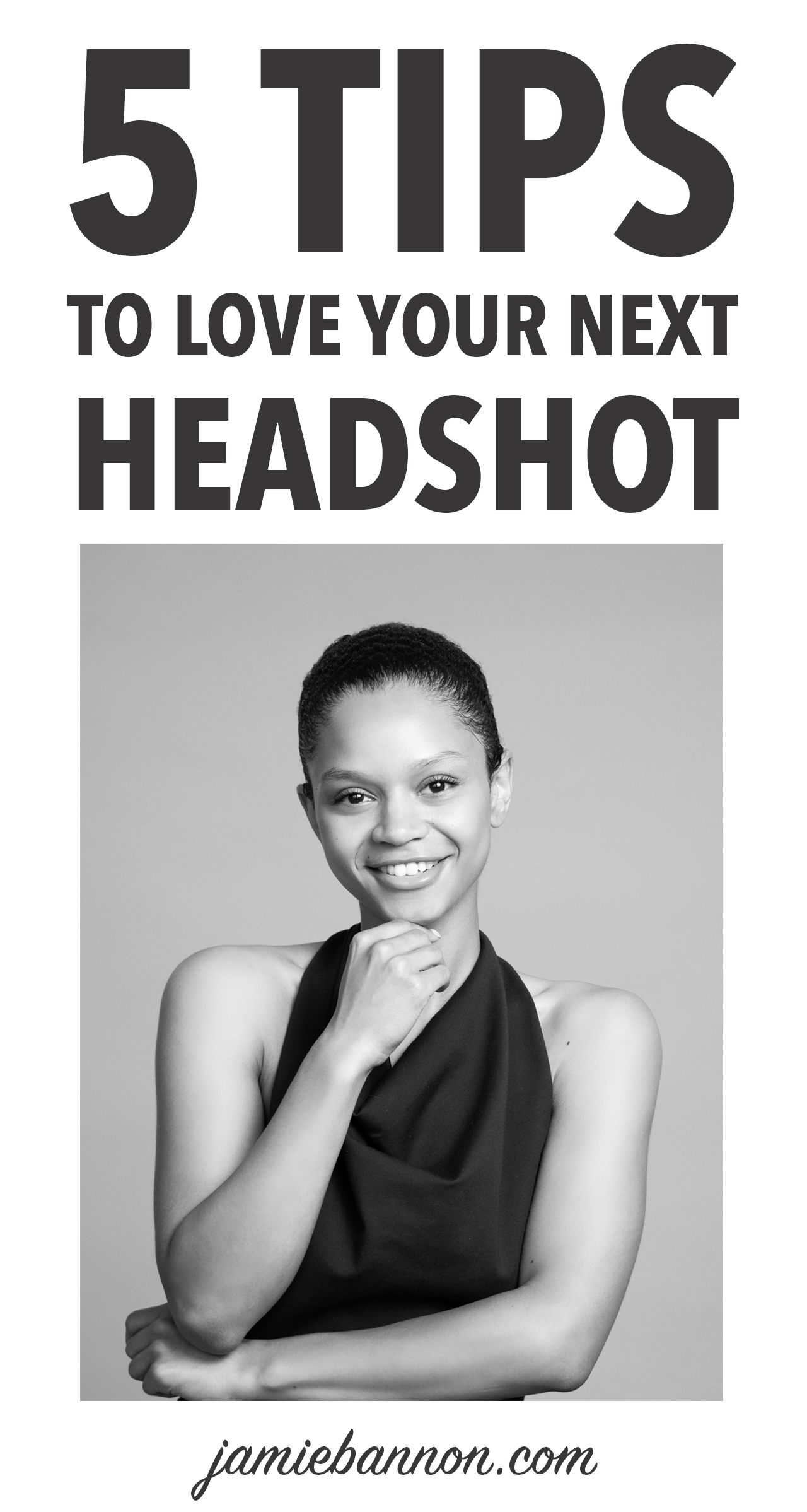 head over to jamiebannon.com to learn 5 tips to make sure you'll LOVE your next headshot!